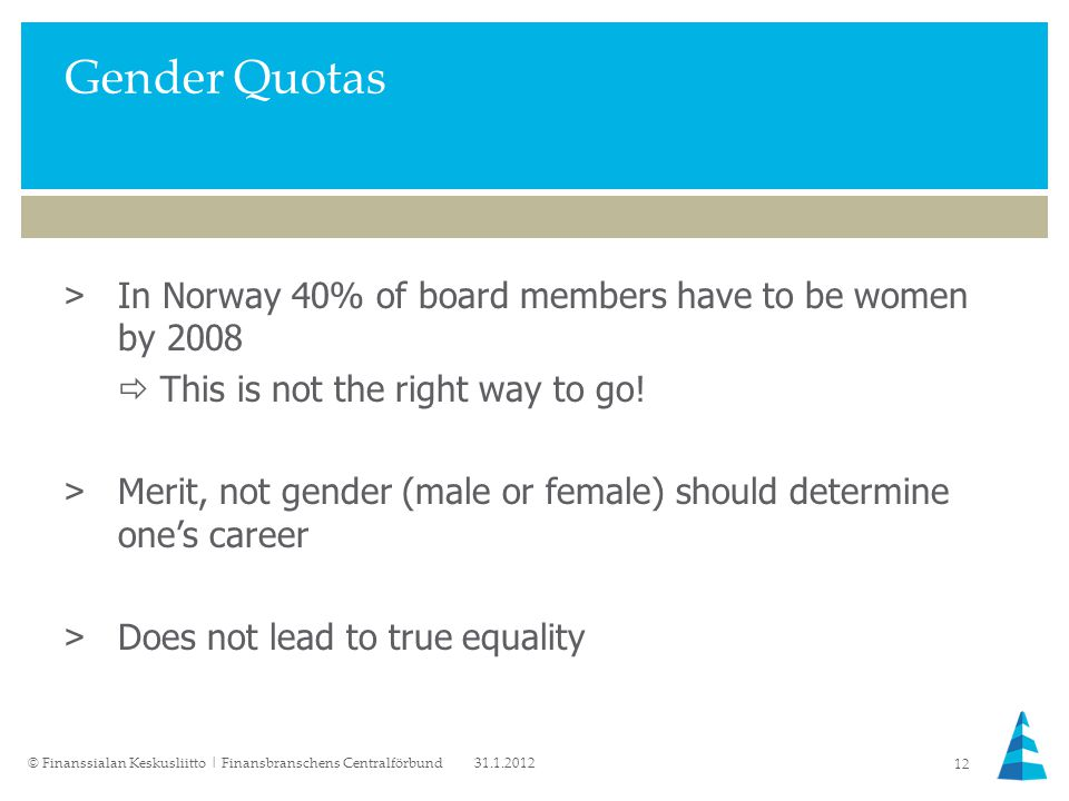Gender Quotas >In Norway 40% of board members have to be women by 2008  This is not the right way to go.