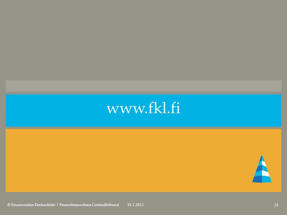 www.fkl.fi © Finanssialan Keskusliitto   Finansbranschens Centralförbund 23 31.1.2012
