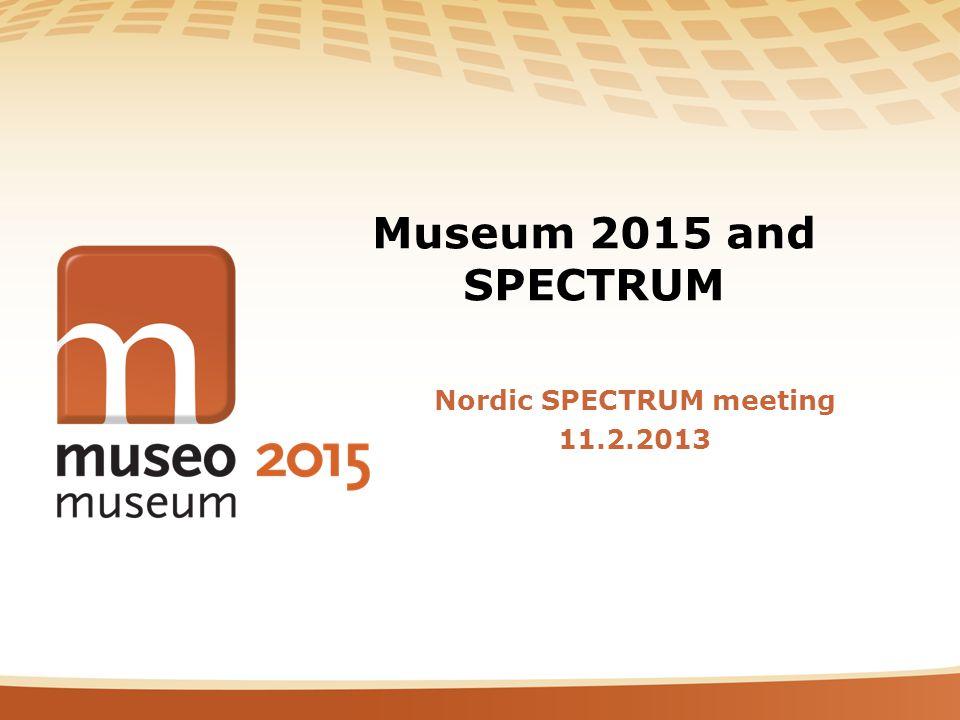 Museum 2015 and SPECTRUM Nordic SPECTRUM meeting 11.2.2013