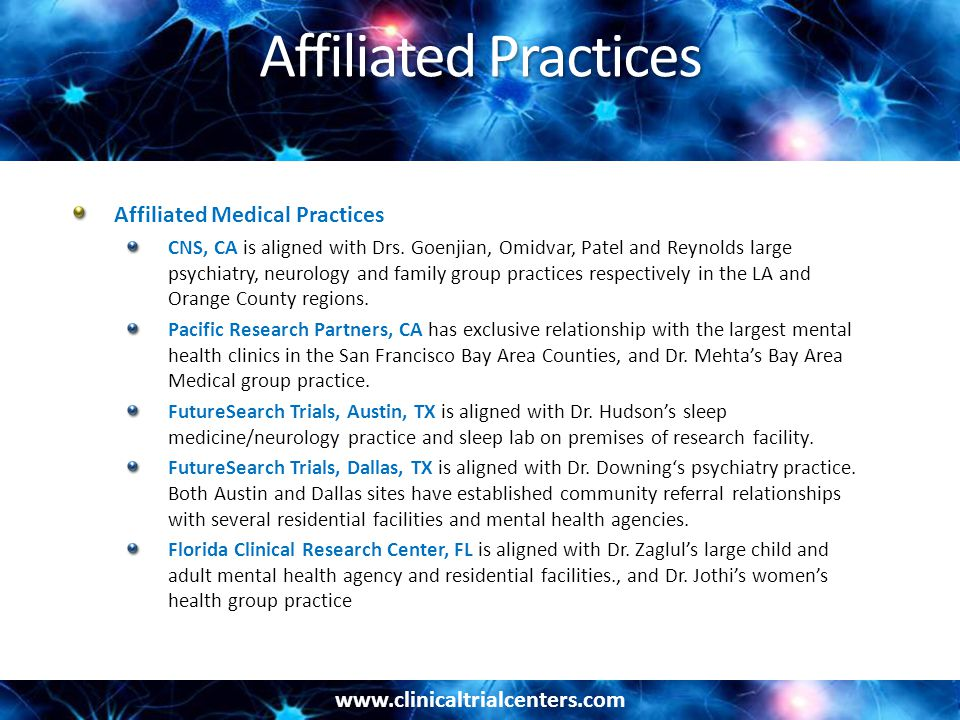 www.clinicaltrialcenters.com Affiliated Practices Affiliated Medical Practices CNS, CA is aligned with Drs.