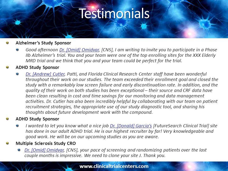 www.clinicaltrialcenters.com Testimonials Alzheimer's Study Sponsor Good afternoon Dr.
