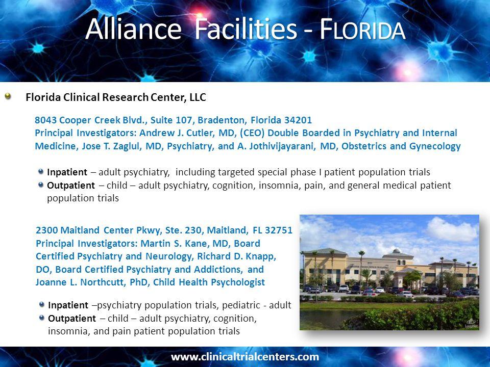 www.clinicaltrialcenters.com Alliance Facilities - F LORIDA Florida Clinical Research Center, LLC 8043 Cooper Creek Blvd., Suite 107, Bradenton, Florida 34201 Principal Investigators: Andrew J.
