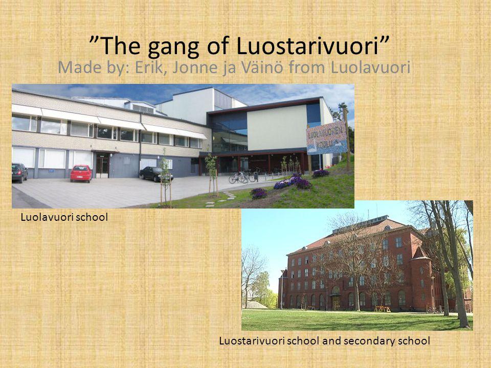 The gang of Luostarivuori Made by: Erik, Jonne ja Väinö from Luolavuori Luostarivuori school and secondary school Luolavuori school