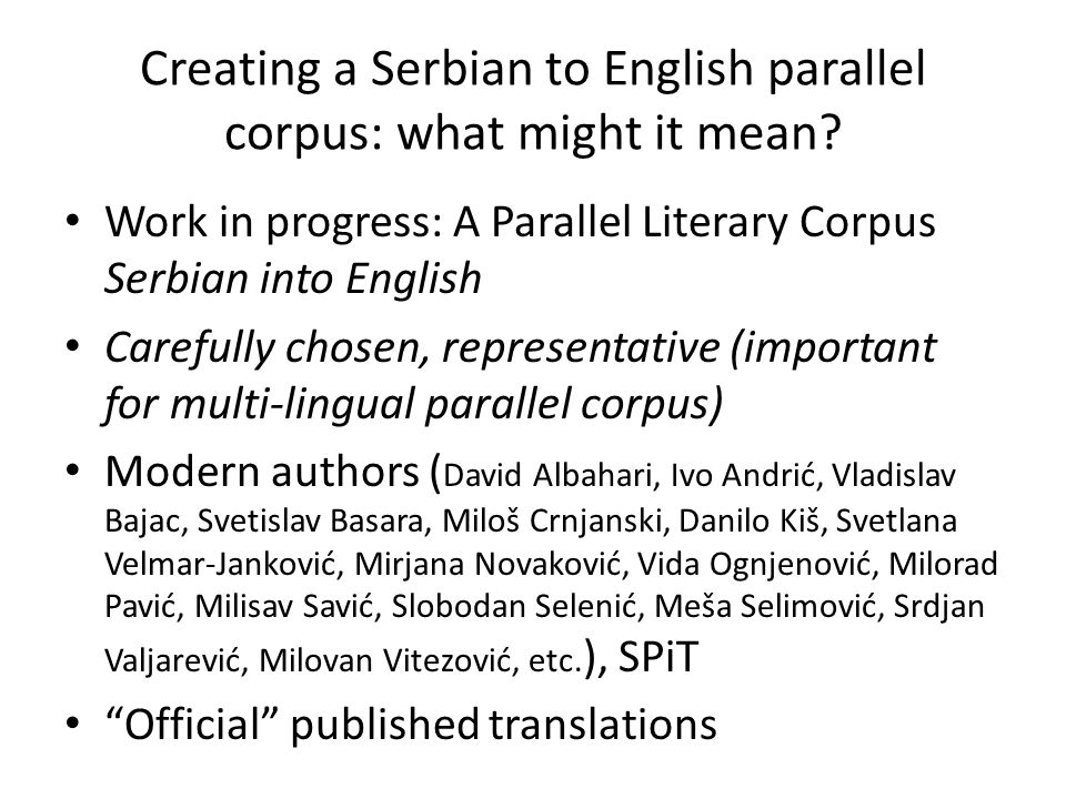 Creating a Serbian to English parallel corpus: what might it mean? Work in progress: A Parallel Literary Corpus Serbian into English Carefully chosen,