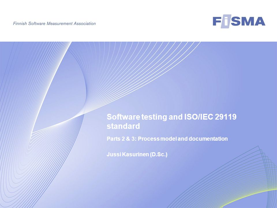 Parts 2 & 3: Process model and documentation Jussi Kasurinen (D.Sc.) Software testing and ISO/IEC 29119 standard