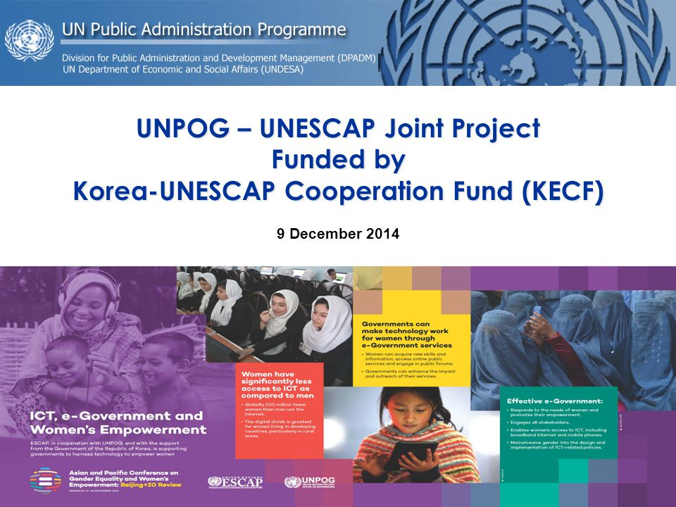 UNPOG – UNESCAP Joint Project Funded by Korea-UNESCAP Cooperation Fund (KECF) 9 December 2014 Keping Yao, Governance and Public Administration Expert, UNPOG UNDESA/DPADM