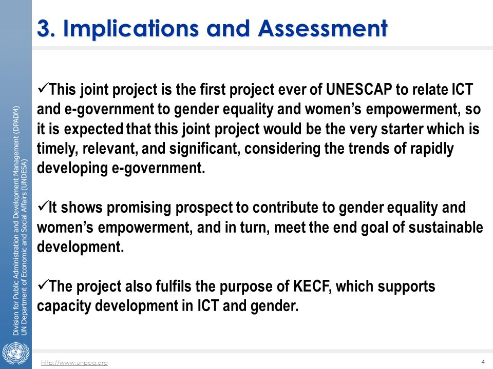 http://www.unpog.org 4 This joint project is the first project ever of UNESCAP to relate ICT and e-government to gender equality and women's empowerment, so it is expected that this joint project would be the very starter which is timely, relevant, and significant, considering the trends of rapidly developing e-government.