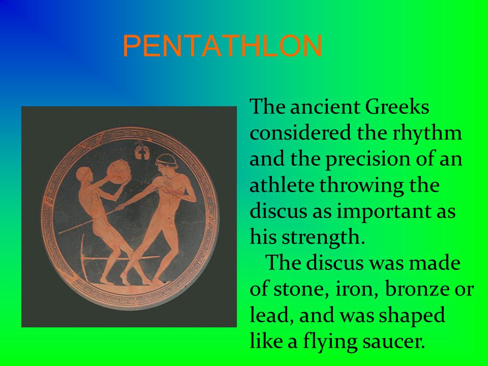 PENTATHLON The ancient Greeks considered the rhythm and the precision of an athlete throwing the discus as important as his strength.