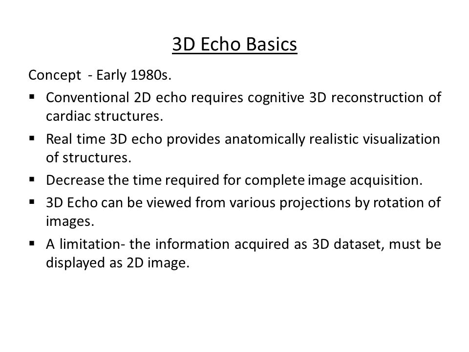 3D Echo Basics Concept - Early 1980s.  Conventional 2D echo requires cognitive 3D reconstruction of cardiac structures.  Real time 3D echo provides
