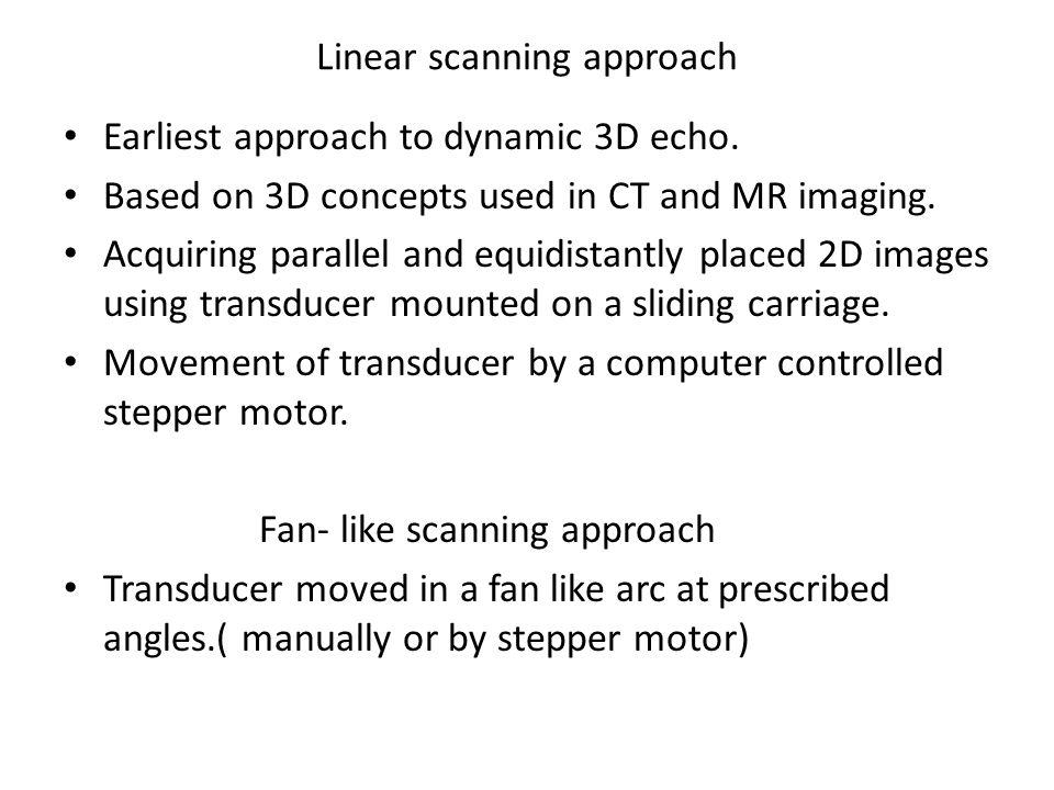 Linear scanning approach Earliest approach to dynamic 3D echo.