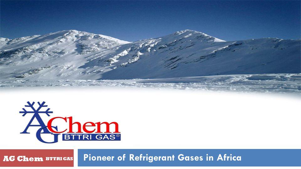 AG Chem BTTRI GAS Pioneer of Refrigerant Gases in Africa