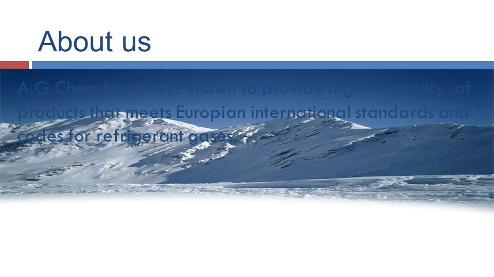 A.G Chem has alwys known to provide highest quality of products that meets Europian international standards and codes for refrigerant gases.