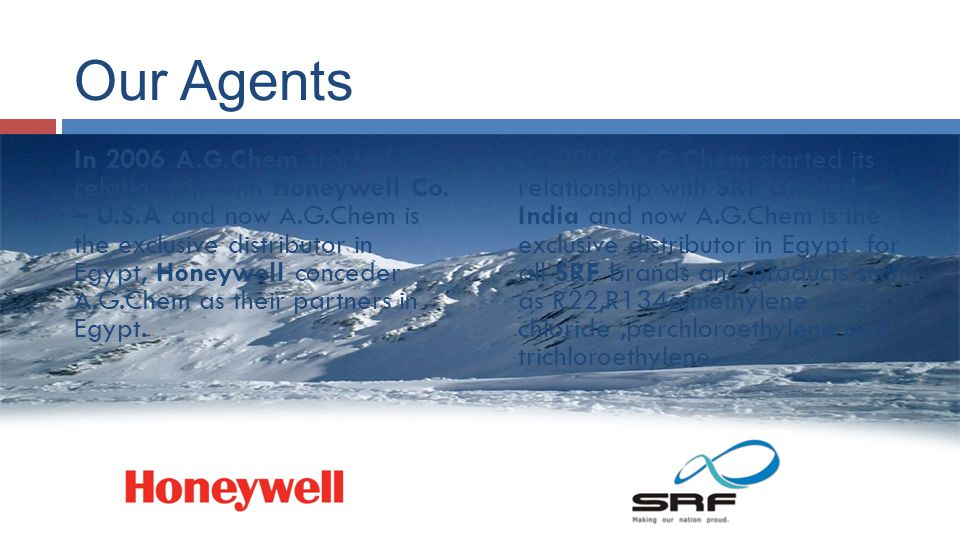 Our Agents In 2006 A.G.Chem started its relationship with Honeywell Co.