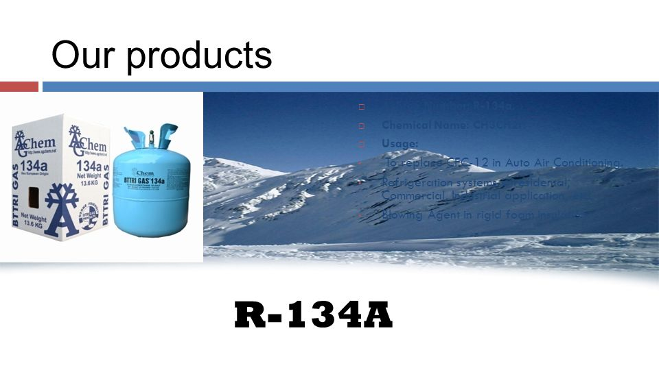 Our products AAshrea Number: R-134a. CChemical Name: CH3CH2f. UUsage: To replace CFC-12 in Auto Air Conditioning. Refrigeration systems in resid