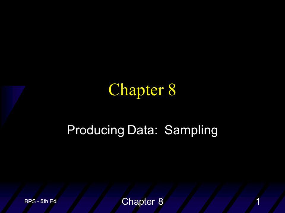 BPS - 5th Ed. Chapter 81 Producing Data: Sampling