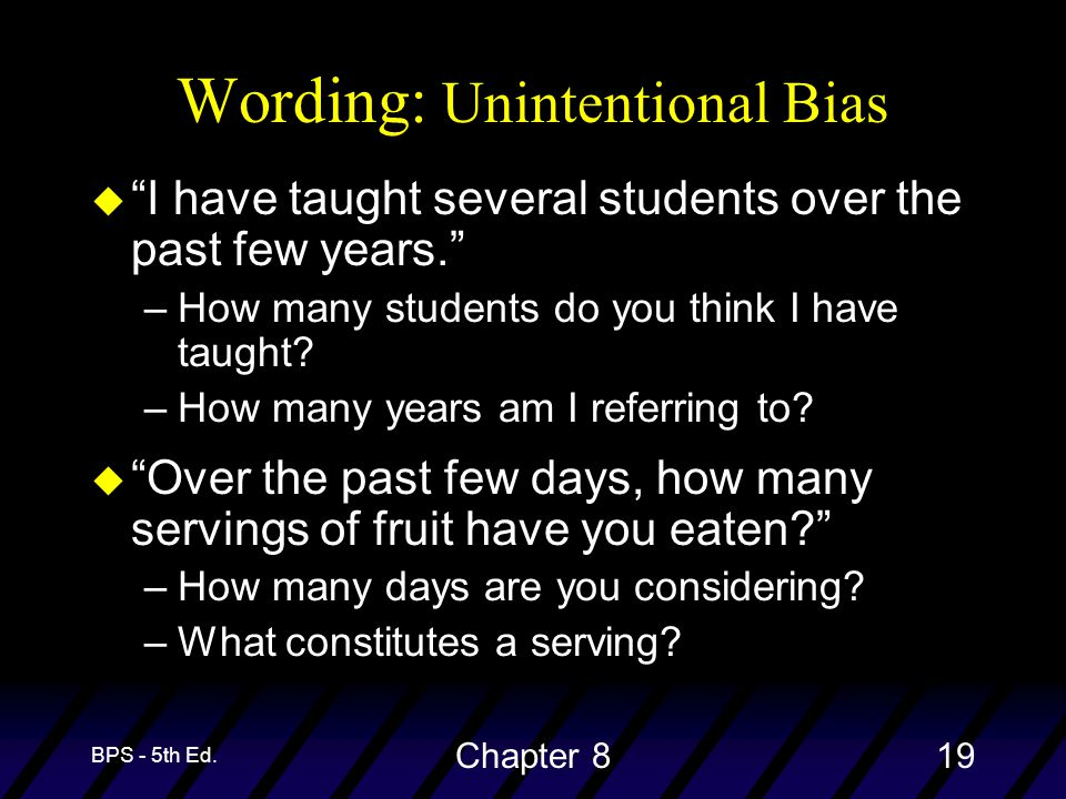 "BPS - 5th Ed. Chapter 819 Wording: Unintentional Bias u ""I have taught several students over the past few years."" –How many students do you think I ha"