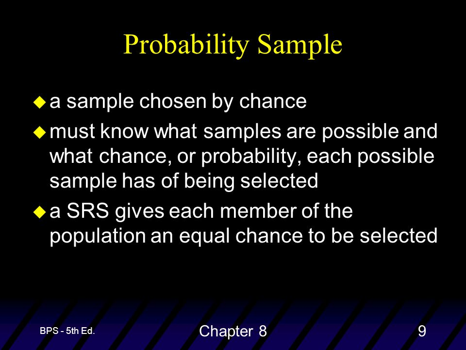 BPS - 5th Ed. Chapter 89 Probability Sample u a sample chosen by chance u must know what samples are possible and what chance, or probability, each po