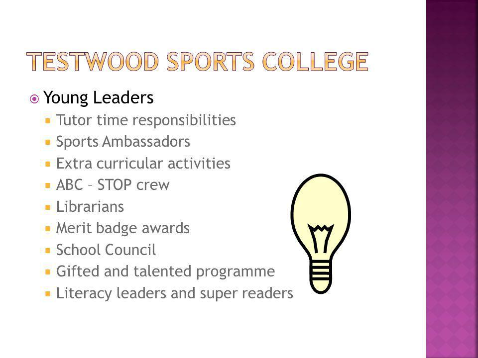  Young Leaders  Tutor time responsibilities  Sports Ambassadors  Extra curricular activities  ABC – STOP crew  Librarians  Merit badge awards  School Council  Gifted and talented programme  Literacy leaders and super readers