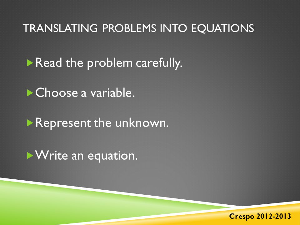 TRANSLATING PROBLEMS INTO EQUATIONS  Read the problem carefully.