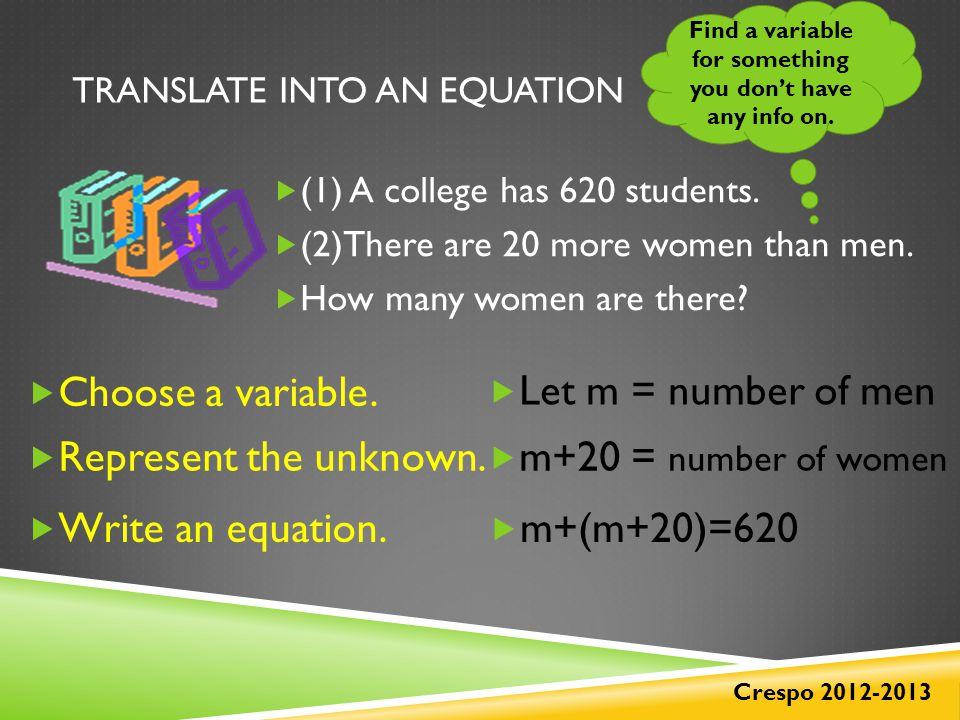 TRANSLATE INTO AN EQUATION  (1) A college has 620 students.