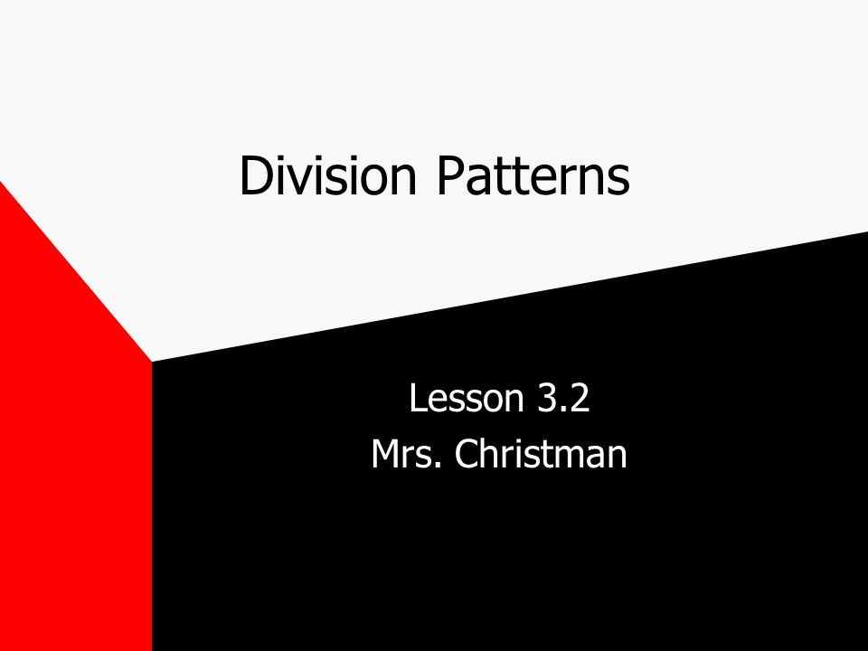 Division Patterns Lesson 3.2 Mrs. Christman