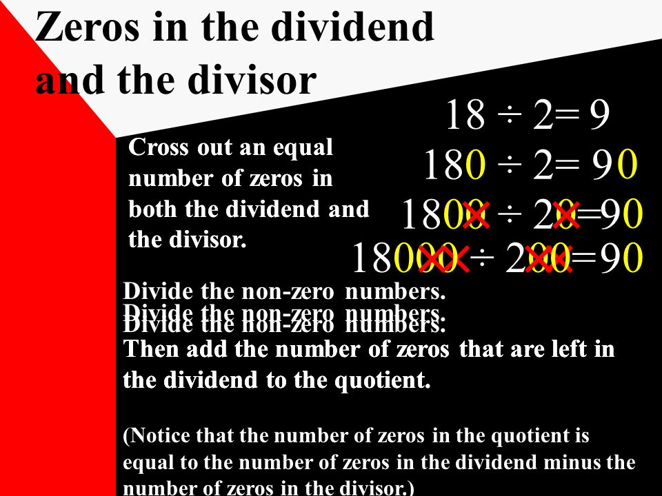 18 ÷ 2=9 180 ÷ 2=9 1800 ÷ 20=9 Zeros in the dividend and the divisor Divide the non-zero numbers.