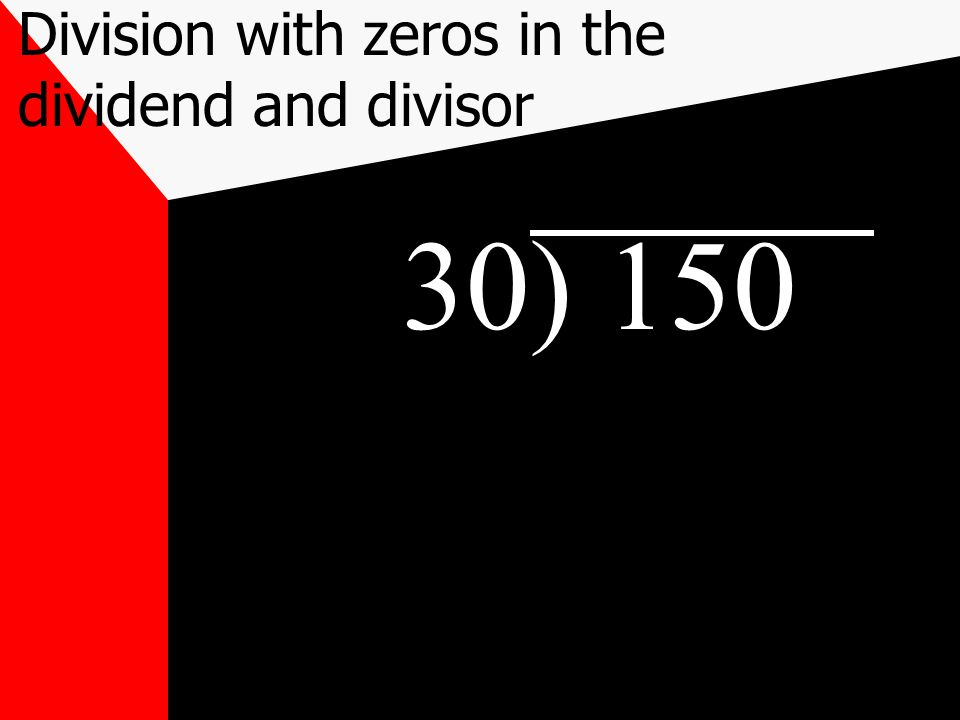 30) 150 Division with zeros in the dividend and divisor