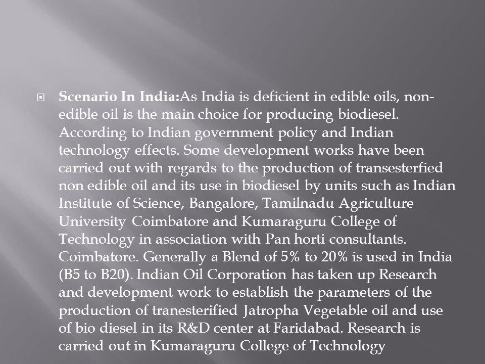  Scenario In India: As India is deficient in edible oils, non- edible oil is the main choice for producing biodiesel.