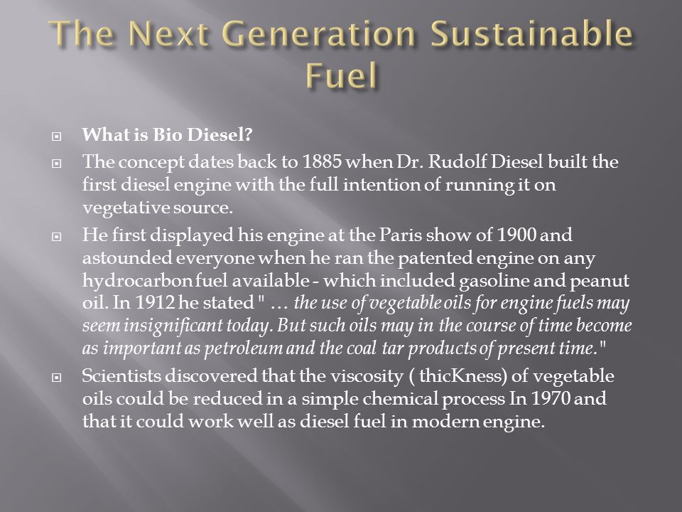  What is Bio Diesel.  The concept dates back to 1885 when Dr.