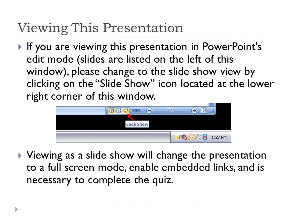  If you are viewing this presentation in PowerPoint's edit mode (slides are listed on the left of this window), please change to the slide show view