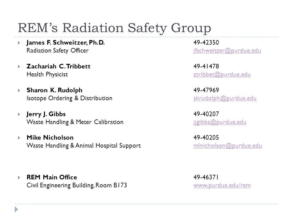 James F. Schweitzer, Ph.D.49-42350 Radiation Safety Officerjfschweitzer@purdue.edujfschweitzer@purdue.edu  Zachariah C. Tribbett49-41478 Health Phy