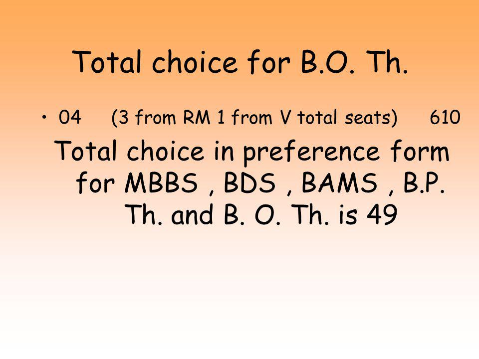 Total choice for B.P. Th. 04 (3 from RM, 1 from V total seats) 610 07 ( private )200 Total choice in preference form for MBBS, BDS, BAMS and B.P. Th.