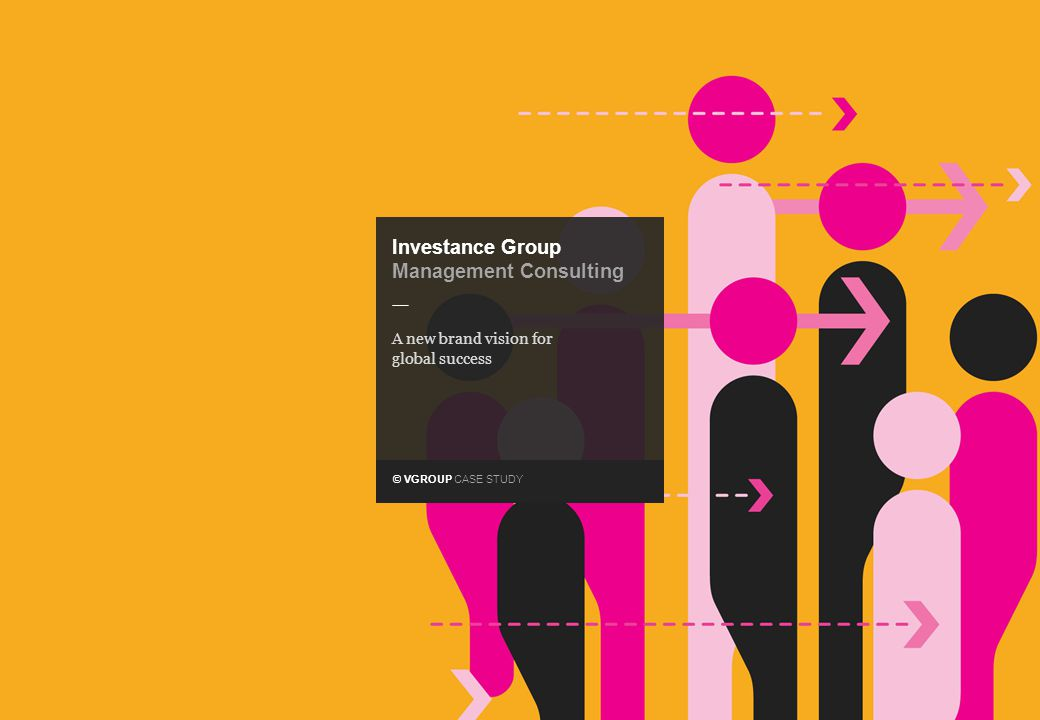 © VGROUP CASE STUDY — Investance Group Management Consulting A new brand vision for global success