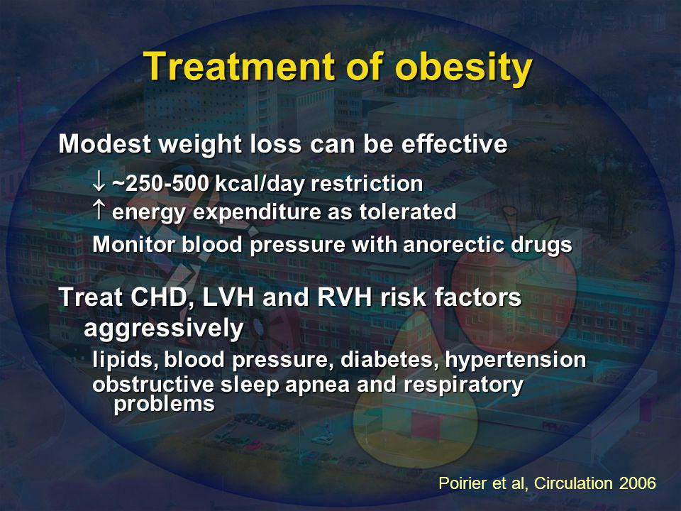 Treatment of obesity Modest weight loss can be effective  ~250-500 kcal/day restriction  energy expenditure as tolerated Monitor blood pressure with