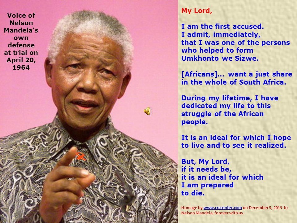 Voice of Nelson Mandela's own defense at trial on April 20, 1964 My Lord, I am the first accused.