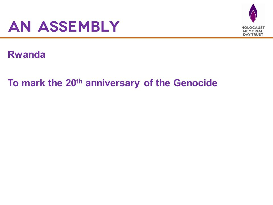An assembly Rwanda To mark the 20 th anniversary of the Genocide