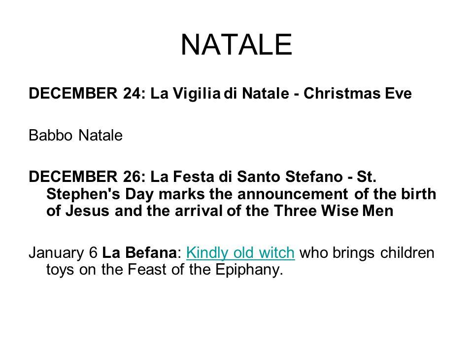 NATALE DECEMBER 24: La Vigilia di Natale - Christmas Eve Babbo Natale DECEMBER 26: La Festa di Santo Stefano - St.