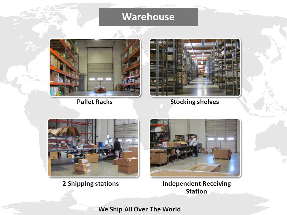 Warehouse Pallet RacksStocking shelves 2 Shipping stationsIndependent Receiving Station We Ship All Over The World