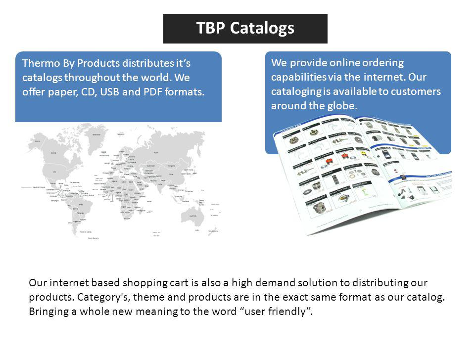 TBP Catalogs We provide online ordering capabilities via the internet.
