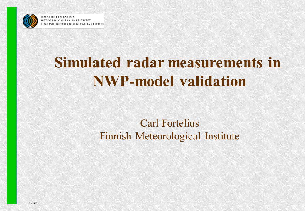 02/10/021 Simulated radar measurements in NWP-model validation Carl Fortelius Finnish Meteorological Institute