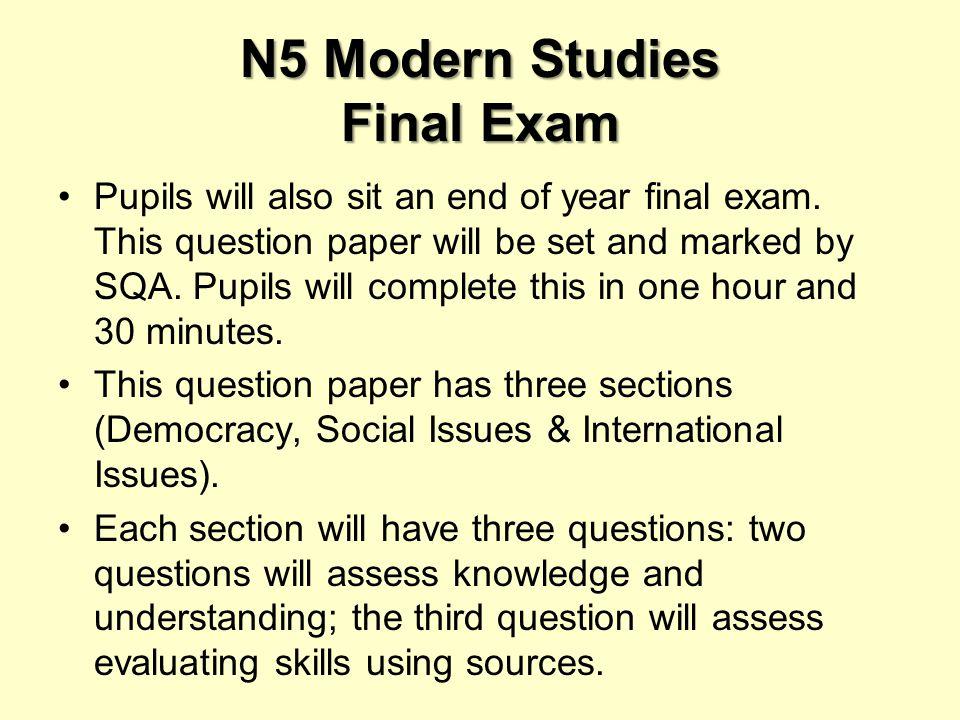 N5 Modern Studies Final Exam Pupils will also sit an end of year final exam.