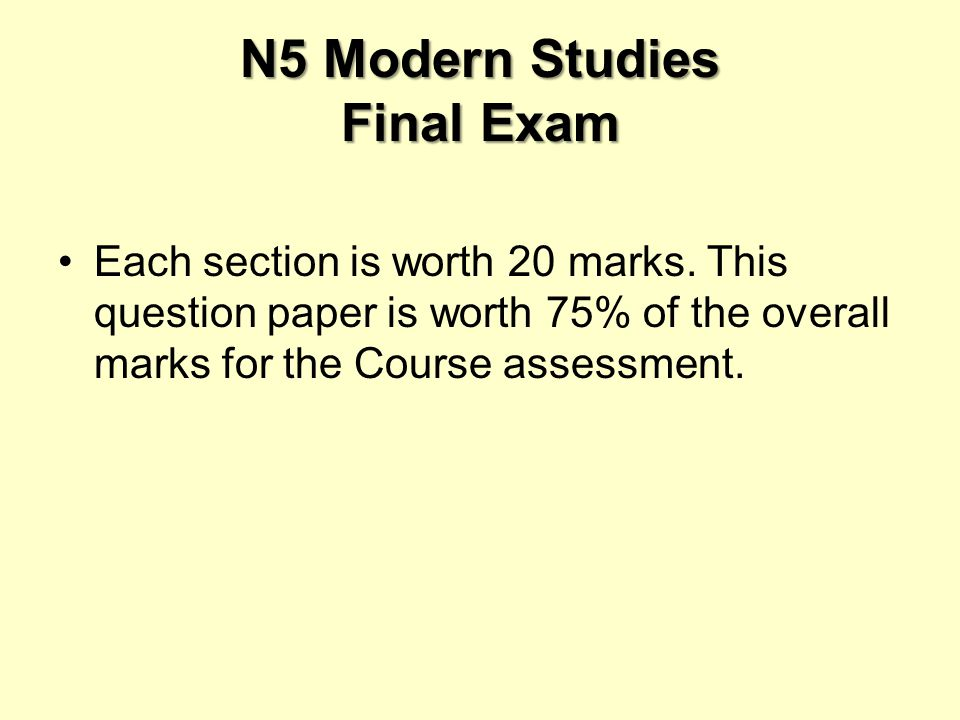 N5 Modern Studies Final Exam Each section is worth 20 marks.