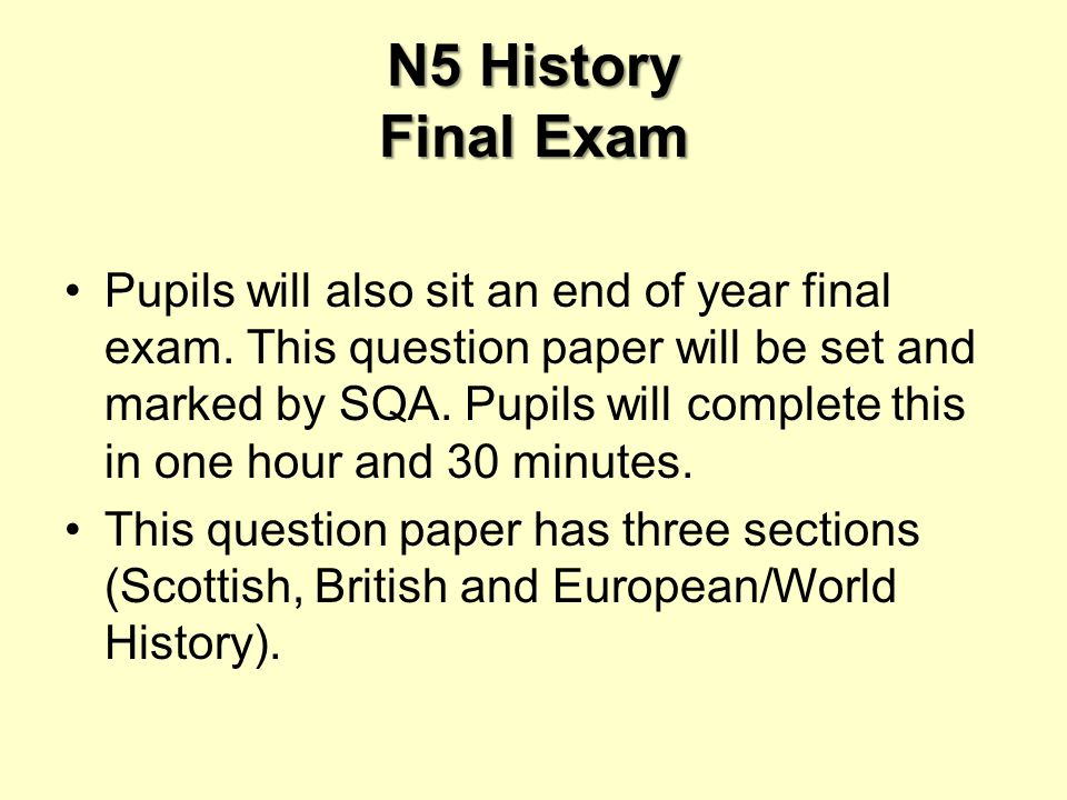 N5 History Final Exam Pupils will also sit an end of year final exam.