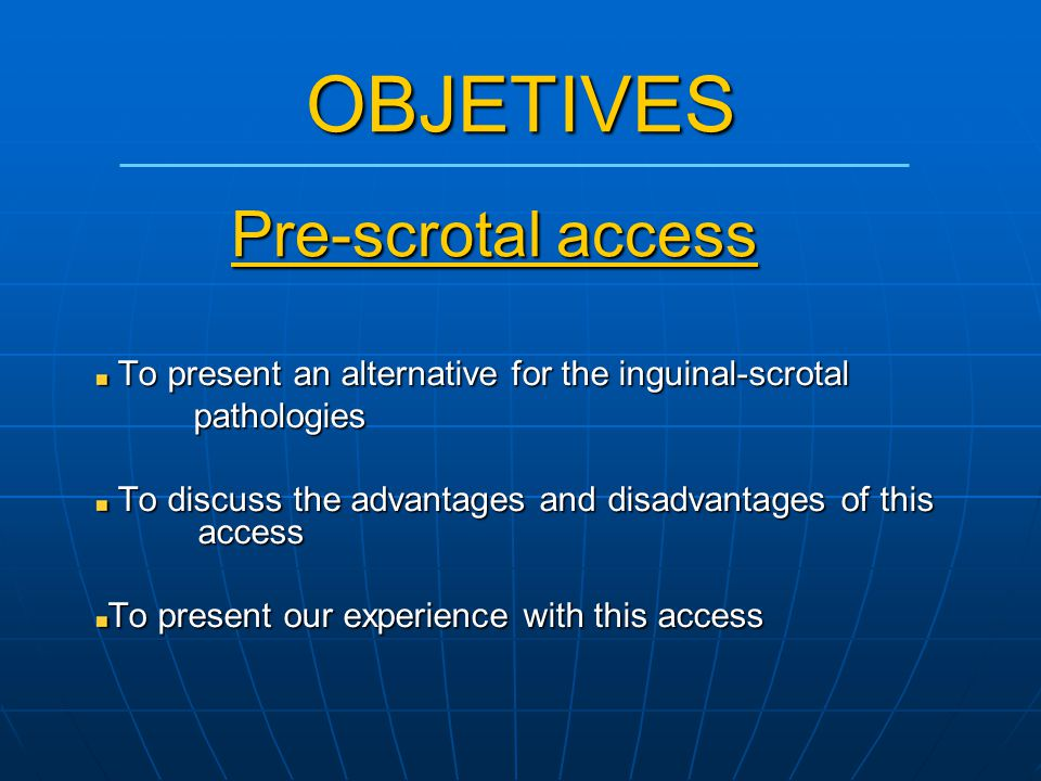 To present an alternative for the inguinal-scrotal To present an alternative for the inguinal-scrotal pathologies pathologies To discuss the advantage