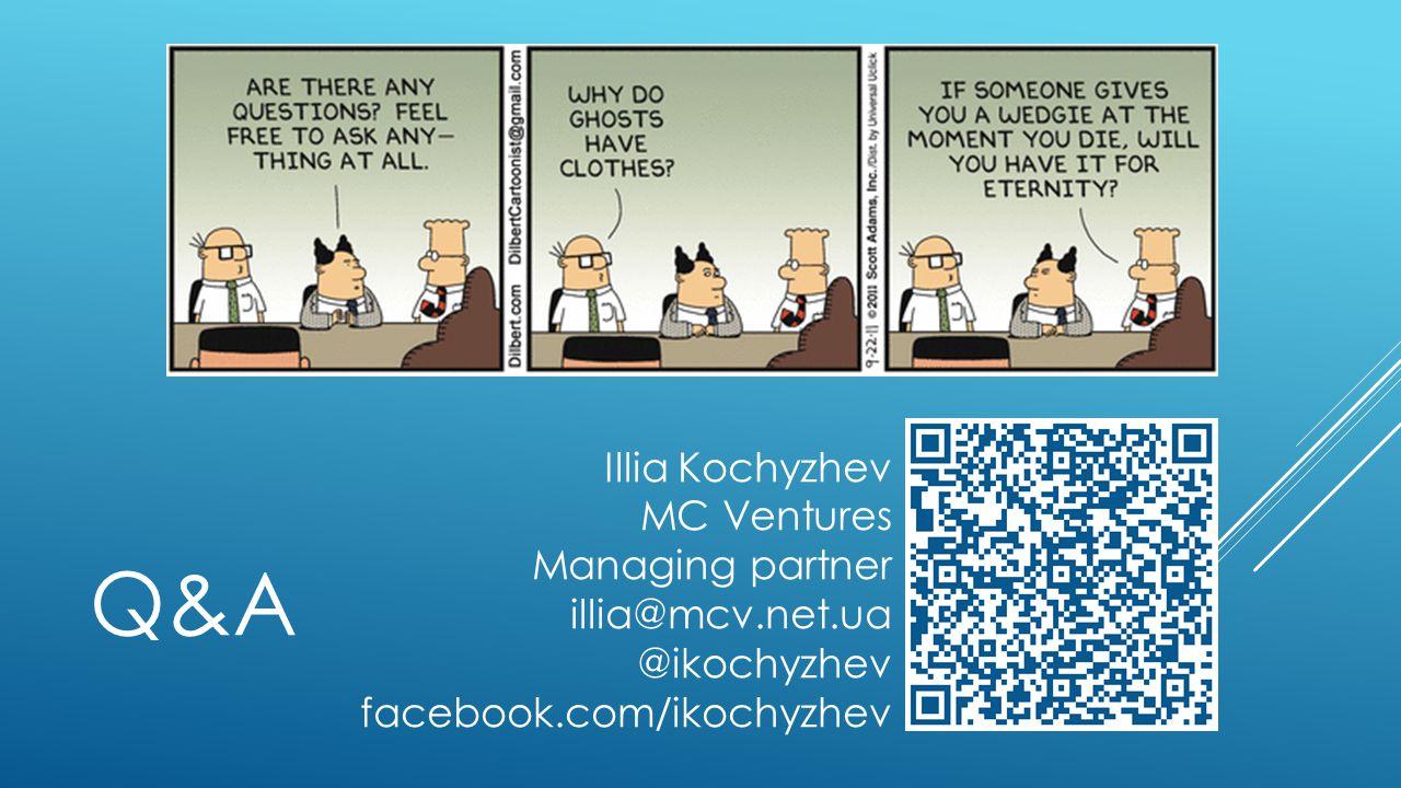 Q&A Illia Kochyzhev MC Ventures Managing partner illia@mcv.net.ua @ikochyzhev facebook.com/ikochyzhev