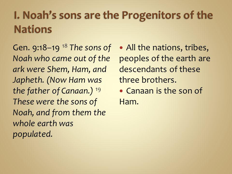 Gen. 9:18–19 18 The sons of Noah who came out of the ark were Shem, Ham, and Japheth.