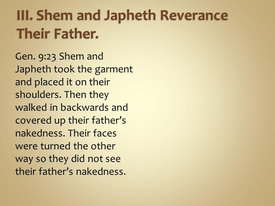Gen. 9:23 Shem and Japheth took the garment and placed it on their shoulders.