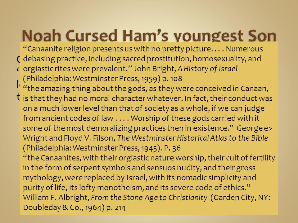 Gen. 9:25 So he said, Cursed be Canaan.