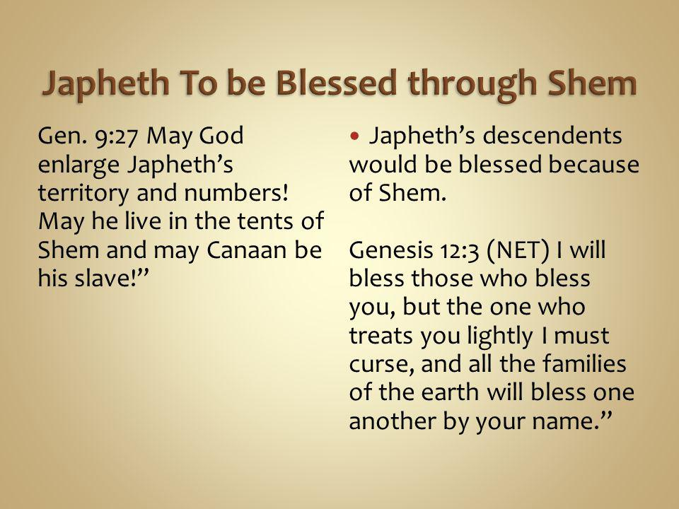 Gen. 9:27 May God enlarge Japheth's territory and numbers.