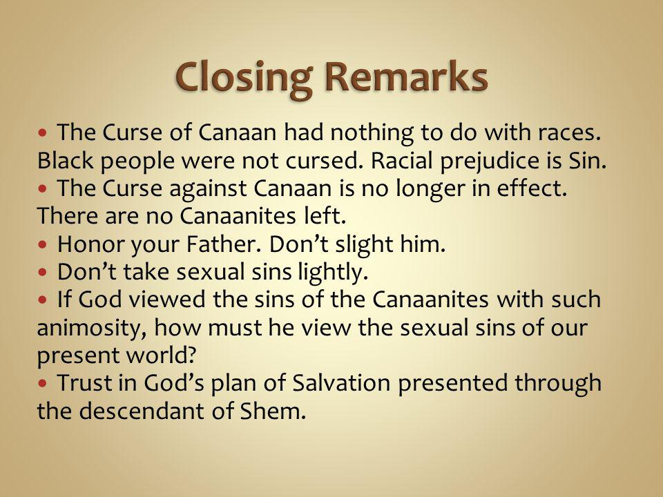 The Curse of Canaan had nothing to do with races. Black people were not cursed.